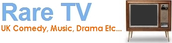 RARE TV. UK COMEDY, MUSIC & DRAMA